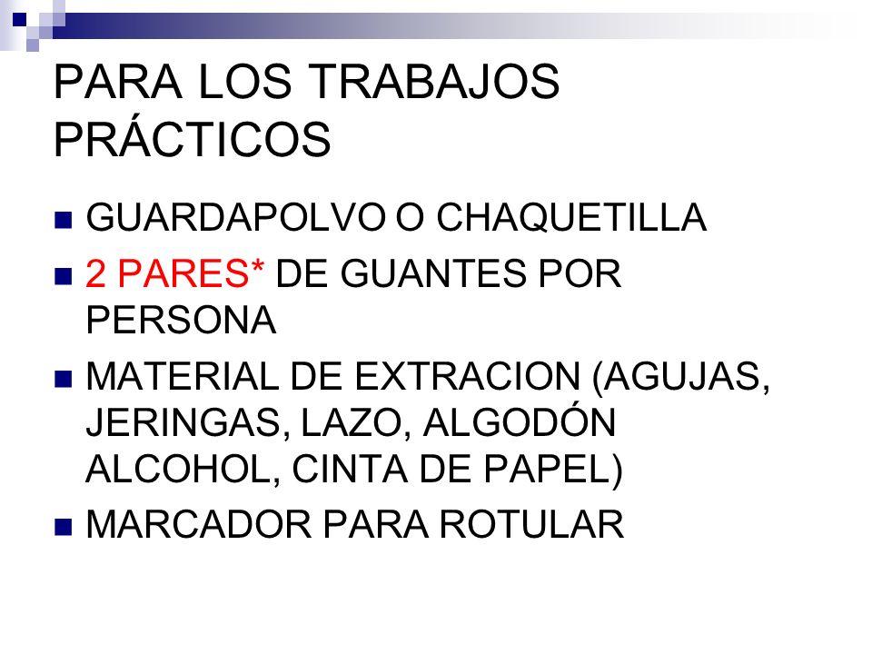 PARA LOS TRABAJOS PRÁCTICOS GUARDAPOLVO O CHAQUETILLA 2 PARES* DE GUANTES POR PERSONA MATERIAL DE EXTRACION (AGUJAS, JERINGAS, LAZO, ALGODÓN ALCOHOL,