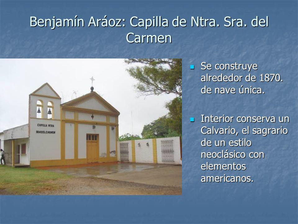 Benjamín Aráoz: Capilla de Ntra. Sra. del Carmen Se construye alrededor de 1870. de nave única. Se construye alrededor de 1870. de nave única. Interio