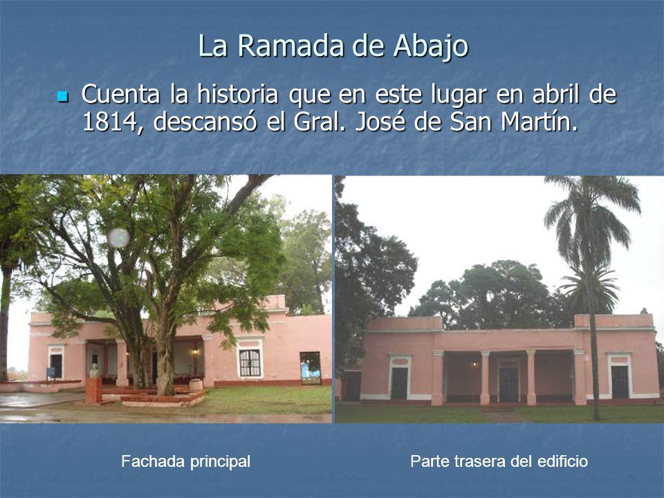 La Ramada de Abajo Cuenta la historia que en este lugar en abril de 1814, descansó el Gral. José de San Martín. Cuenta la historia que en este lugar e