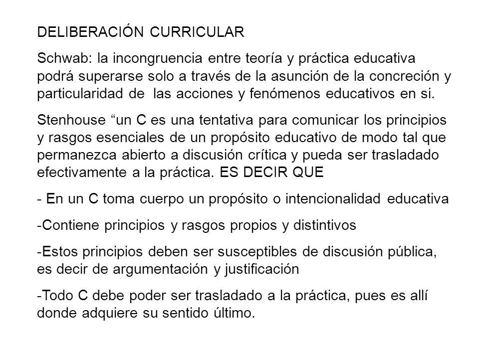 DELIBERACIÓN CURRICULAR Schwab: la incongruencia entre teoría y práctica educativa podrá superarse solo a través de la asunción de la concreción y par