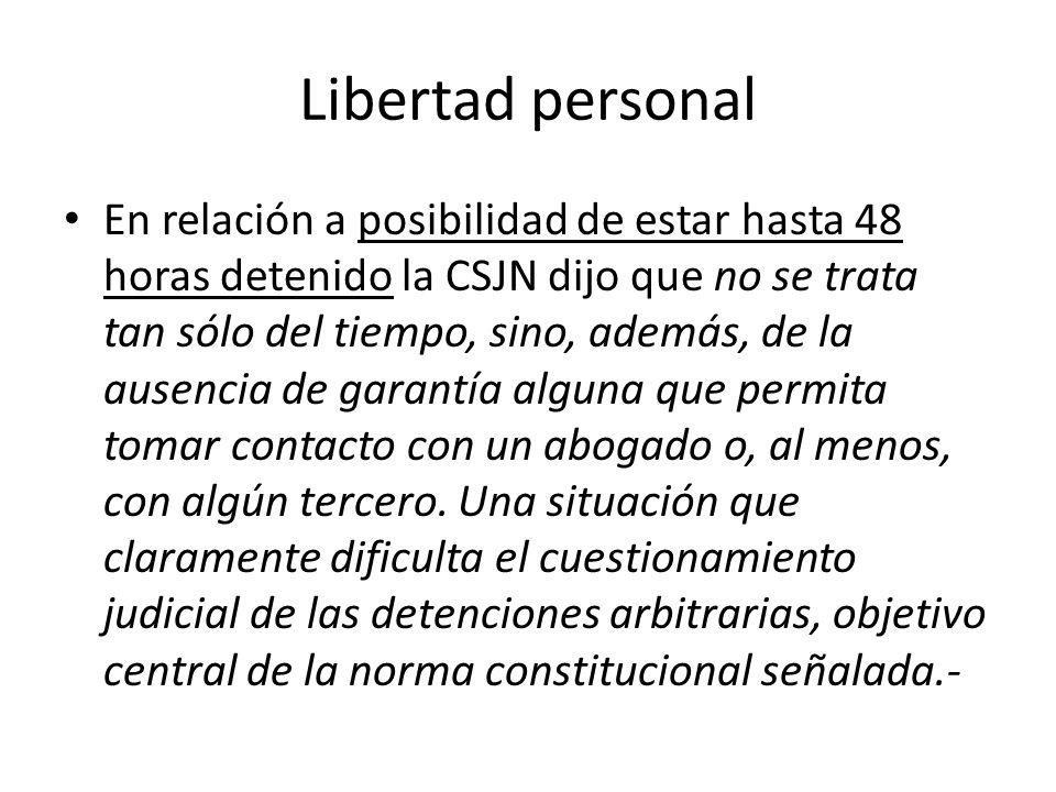 Libertad personal En relación a posibilidad de estar hasta 48 horas detenido la CSJN dijo que no se trata tan sólo del tiempo, sino, además, de la aus