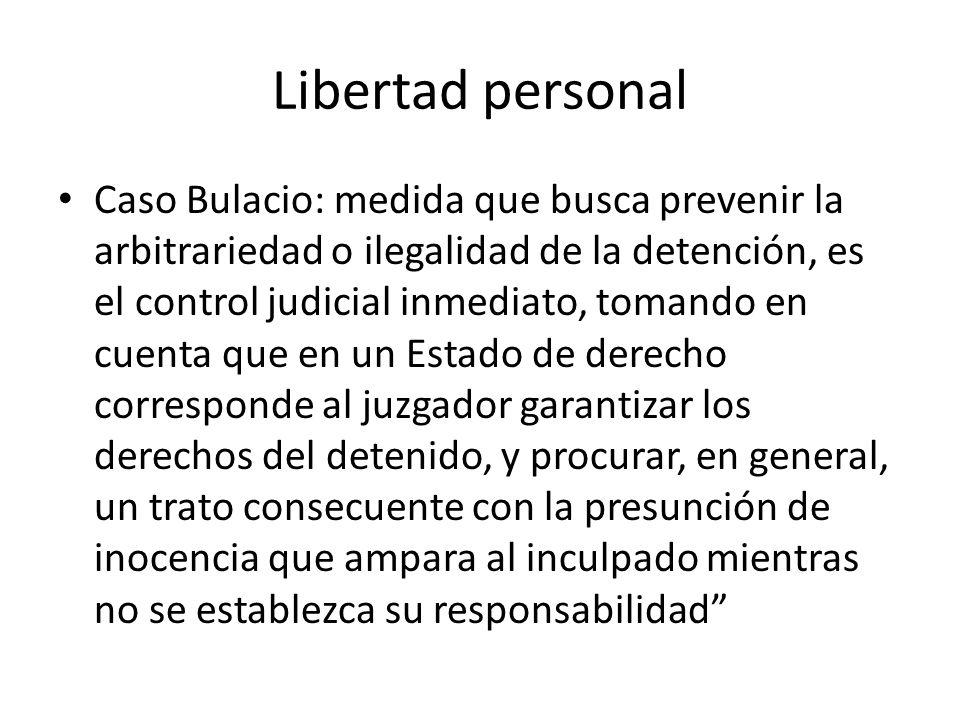 Libertad personal Caso Bulacio: medida que busca prevenir la arbitrariedad o ilegalidad de la detención, es el control judicial inmediato, tomando en