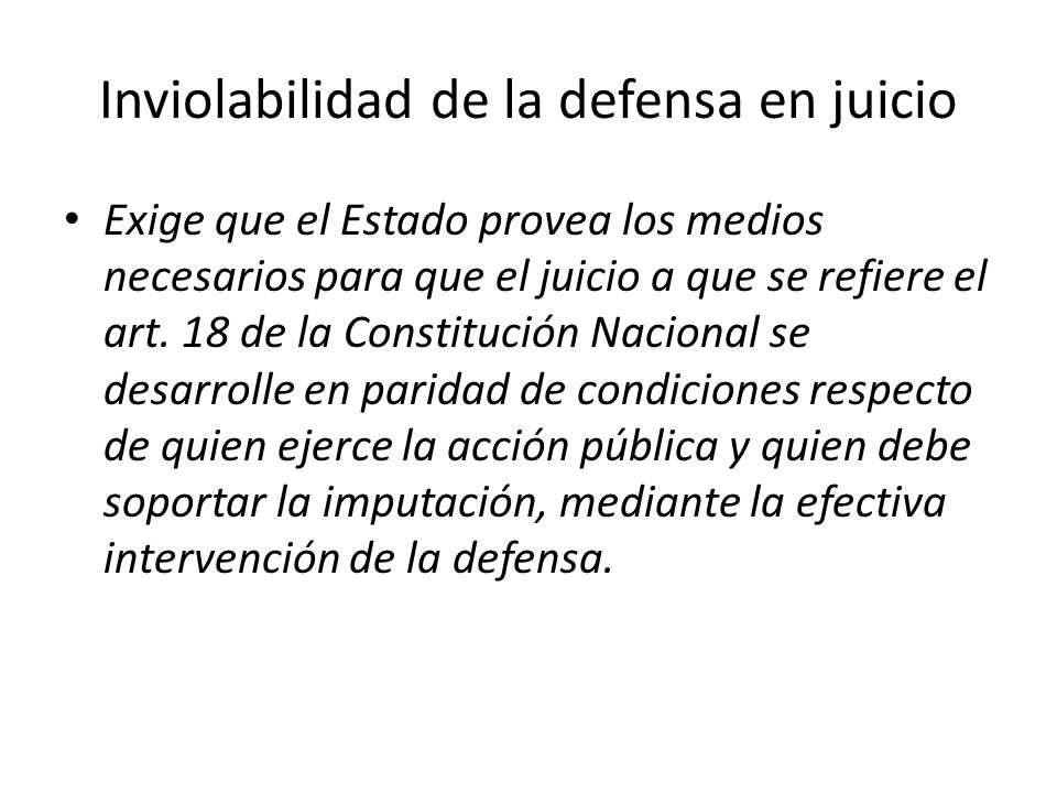 Inviolabilidad de la defensa en juicio Exige que el Estado provea los medios necesarios para que el juicio a que se refiere el art. 18 de la Constituc