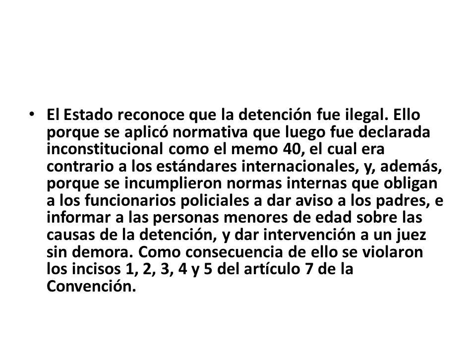 El Estado reconoce que la detención fue ilegal. Ello porque se aplicó normativa que luego fue declarada inconstitucional como el memo 40, el cual era