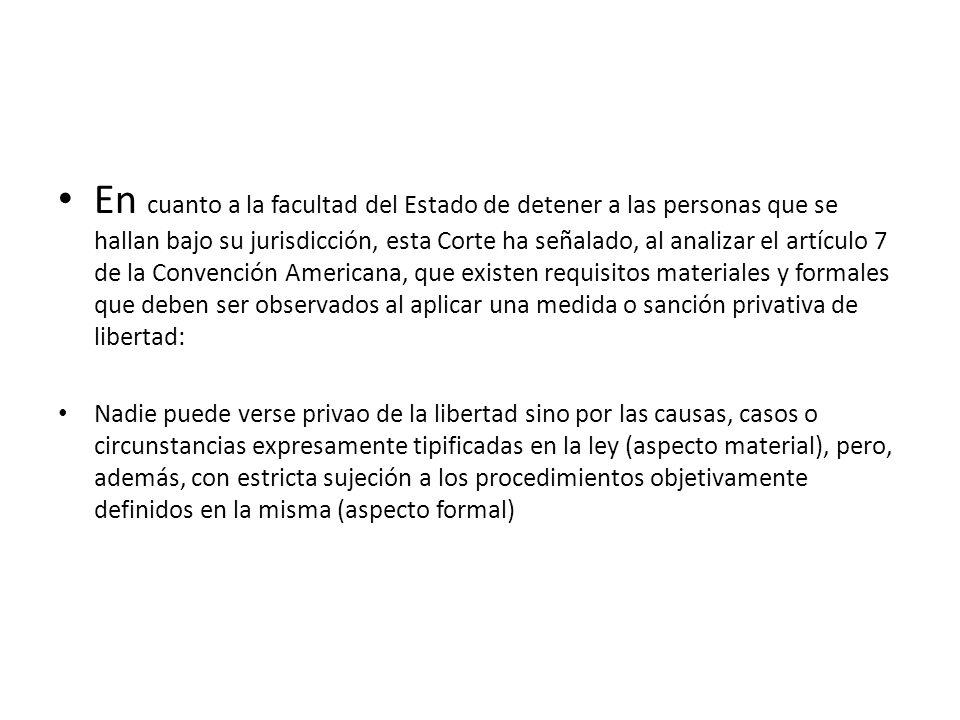 En cuanto a la facultad del Estado de detener a las personas que se hallan bajo su jurisdicción, esta Corte ha señalado, al analizar el artículo 7 de