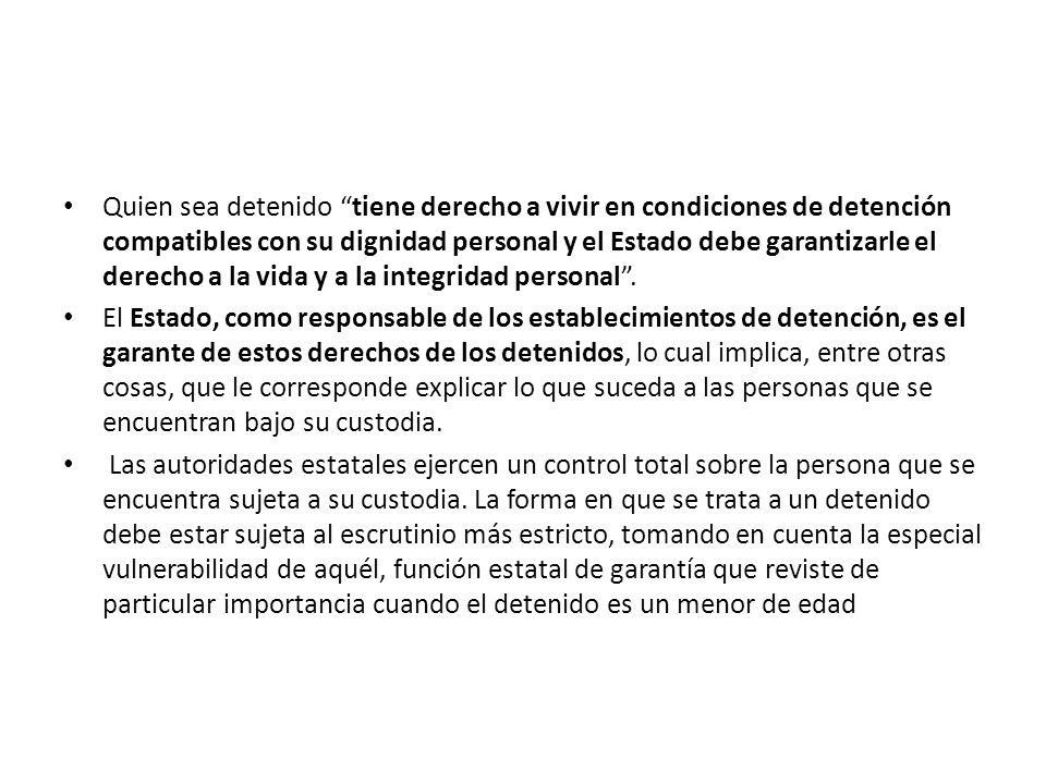 Quien sea detenido tiene derecho a vivir en condiciones de detención compatibles con su dignidad personal y el Estado debe garantizarle el derecho a l