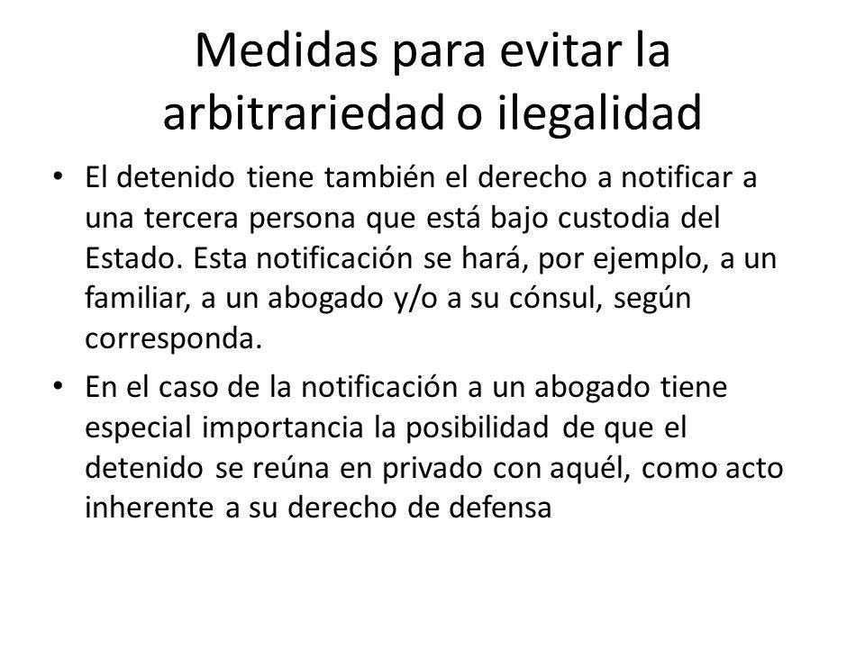 Medidas para evitar la arbitrariedad o ilegalidad El detenido tiene también el derecho a notificar a una tercera persona que está bajo custodia del Es