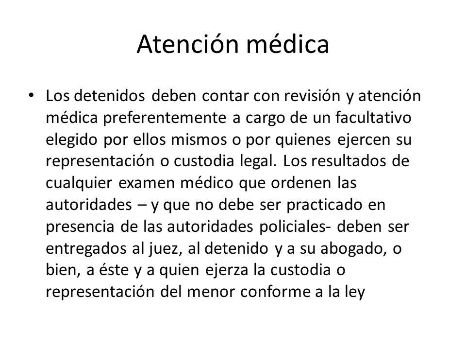 Atención médica Los detenidos deben contar con revisión y atención médica preferentemente a cargo de un facultativo elegido por ellos mismos o por qui