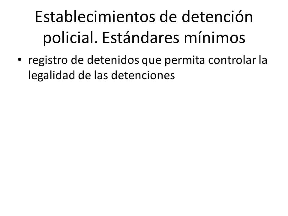 Establecimientos de detención policial. Estándares mínimos registro de detenidos que permita controlar la legalidad de las detenciones