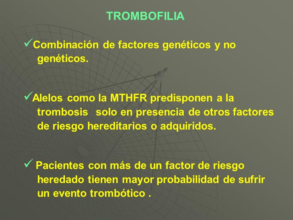 Combinación de factores genéticos y no genéticos. Alelos como la MTHFR predisponen a la trombosis solo en presencia de otros factores de riesgo heredi