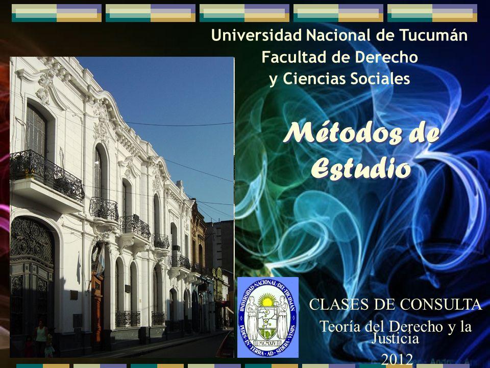 Universidad Nacional de Tucumán Facultad de Derecho y Ciencias Sociales Métodos de Estudio CLASES DE CONSULTA Teoría del Derecho y la Justicia 2012