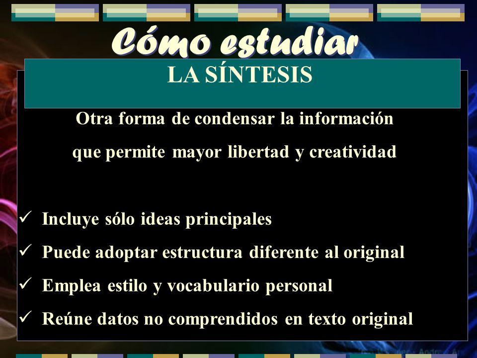 Cómo estudiar Otra forma de condensar la información que permite mayor libertad y creatividad Incluye sólo ideas principales Puede adoptar estructura