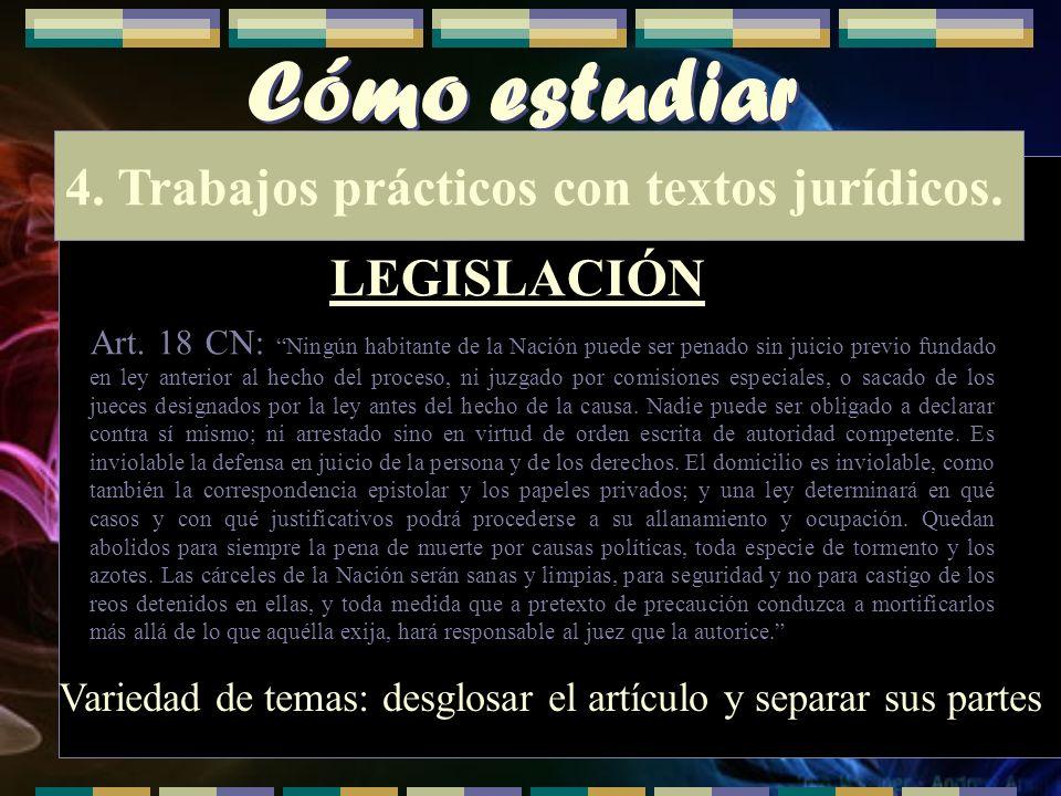 Cómo estudiar 4. Trabajos prácticos con textos jurídicos. LEGISLACIÓN Art. 18 CN: Ningún habitante de la Nación puede ser penado sin juicio previo fun