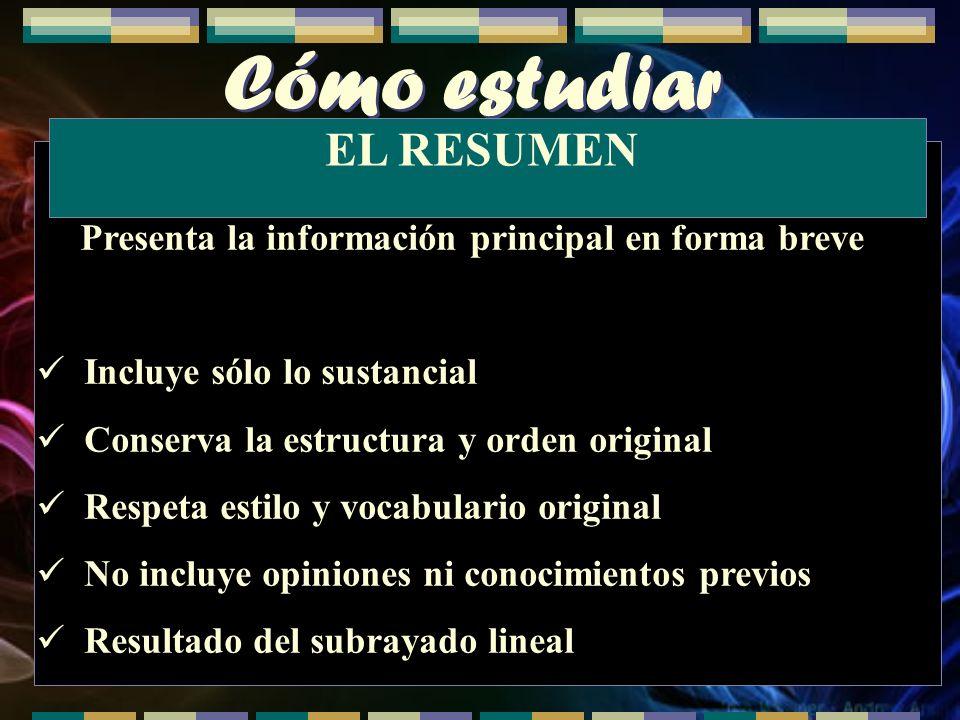 Cómo estudiar Presenta la información principal en forma breve Incluye sólo lo sustancial Conserva la estructura y orden original Respeta estilo y voc