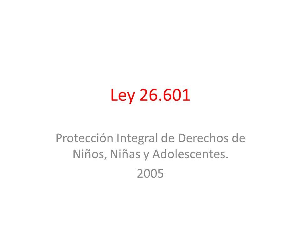 Ley 26.601 Protección Integral de Derechos de Niños, Niñas y Adolescentes. 2005