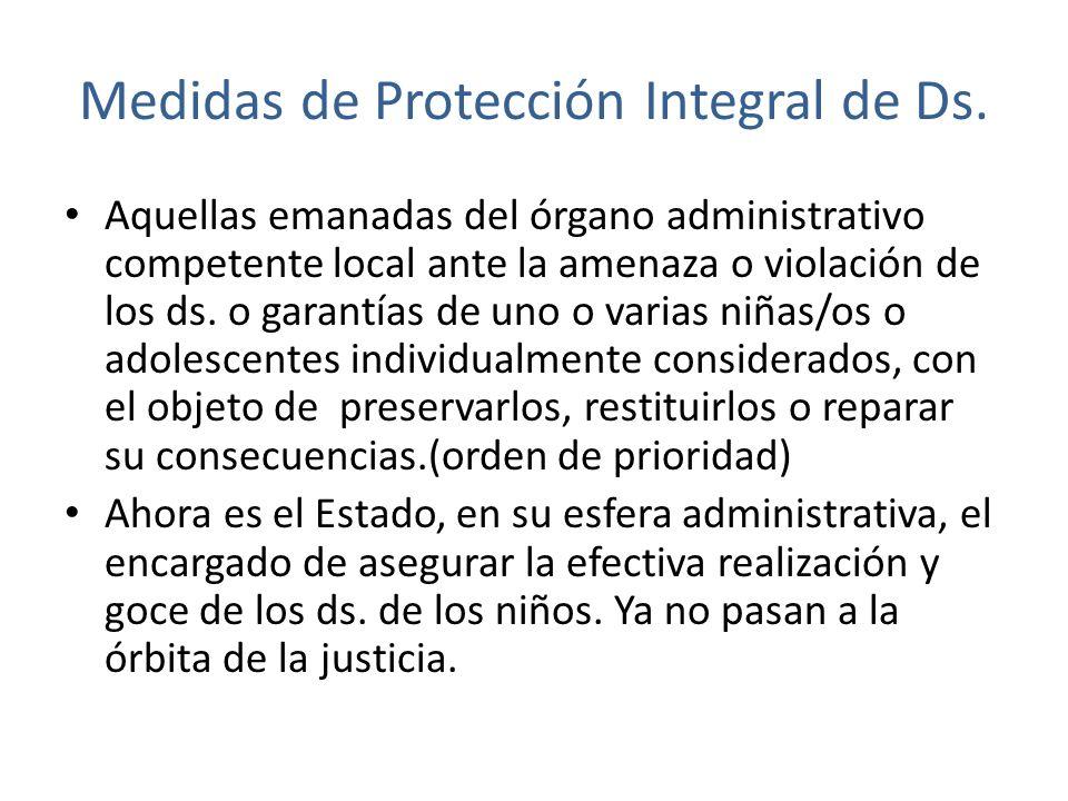 Medidas de Protección Integral de Ds. Aquellas emanadas del órgano administrativo competente local ante la amenaza o violación de los ds. o garantías