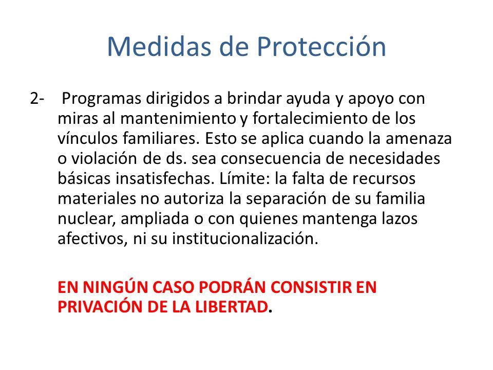 Medidas de Protección 2- Programas dirigidos a brindar ayuda y apoyo con miras al mantenimiento y fortalecimiento de los vínculos familiares. Esto se