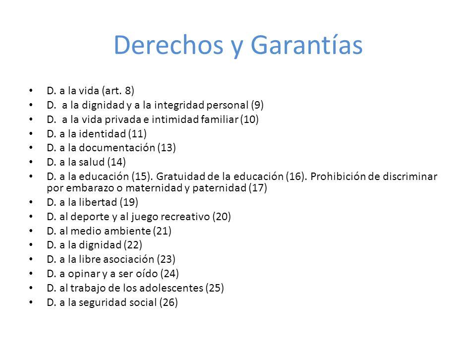 Derechos y Garantías D. a la vida (art. 8) D. a la dignidad y a la integridad personal (9) D. a la vida privada e intimidad familiar (10) D. a la iden