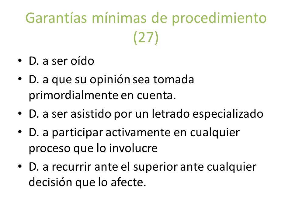Garantías mínimas de procedimiento (27) D. a ser oído D. a que su opinión sea tomada primordialmente en cuenta. D. a ser asistido por un letrado espec