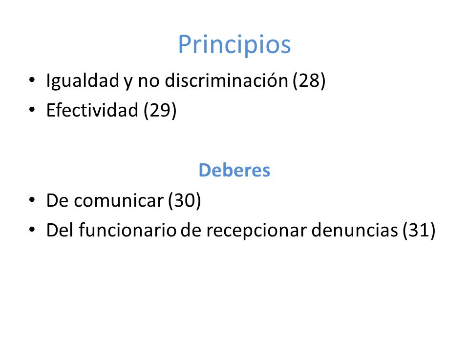 Principios Igualdad y no discriminación (28) Efectividad (29) Deberes De comunicar (30) Del funcionario de recepcionar denuncias (31)