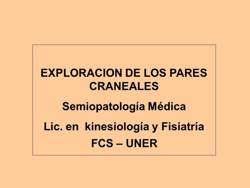 EXPLORACION DE LOS PARES CRANEALES Semiopatología Médica Lic. en kinesiología y Fisiatría FCS – UNER