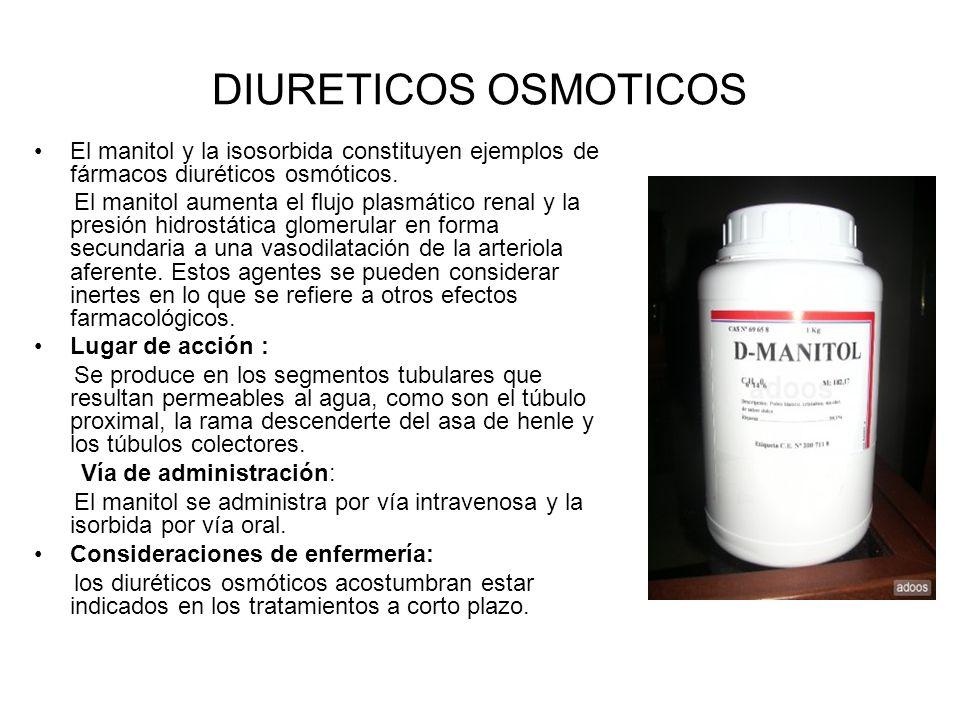 DIURETICOS OSMOTICOS El manitol y la isosorbida constituyen ejemplos de fármacos diuréticos osmóticos. El manitol aumenta el flujo plasmático renal y
