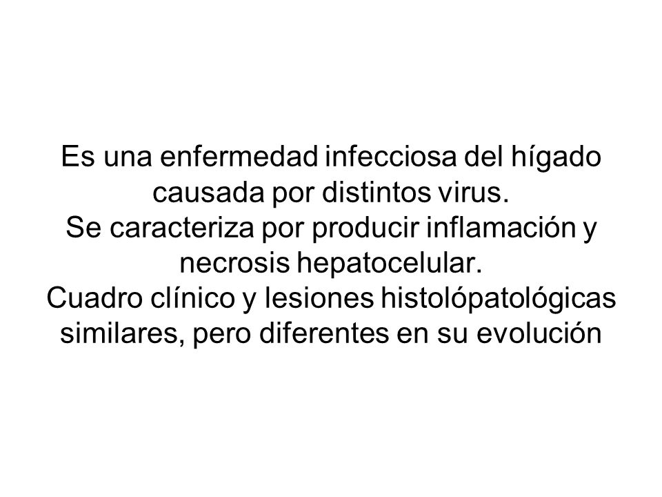 Es una enfermedad infecciosa del hígado causada por distintos virus. Se caracteriza por producir inflamación y necrosis hepatocelular. Cuadro clínico