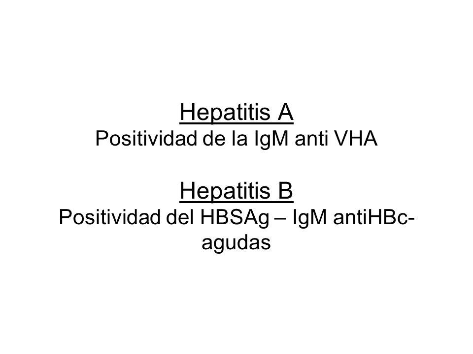 Hepatitis A Positividad de la IgM anti VHA Hepatitis B Positividad del HBSAg – IgM antiHBc- agudas