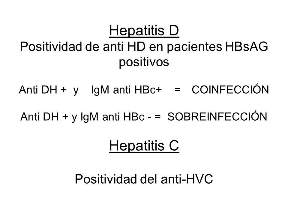 Hepatitis D Positividad de anti HD en pacientes HBsAG positivos Anti DH + y IgM anti HBc+ =COINFECCIÓN Anti DH + y IgM anti HBc - = SOBREINFECCIÓN Hep