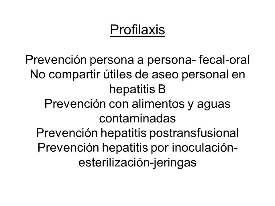 Profilaxis Prevención persona a persona- fecal-oral No compartir útiles de aseo personal en hepatitis B Prevención con alimentos y aguas contaminadas