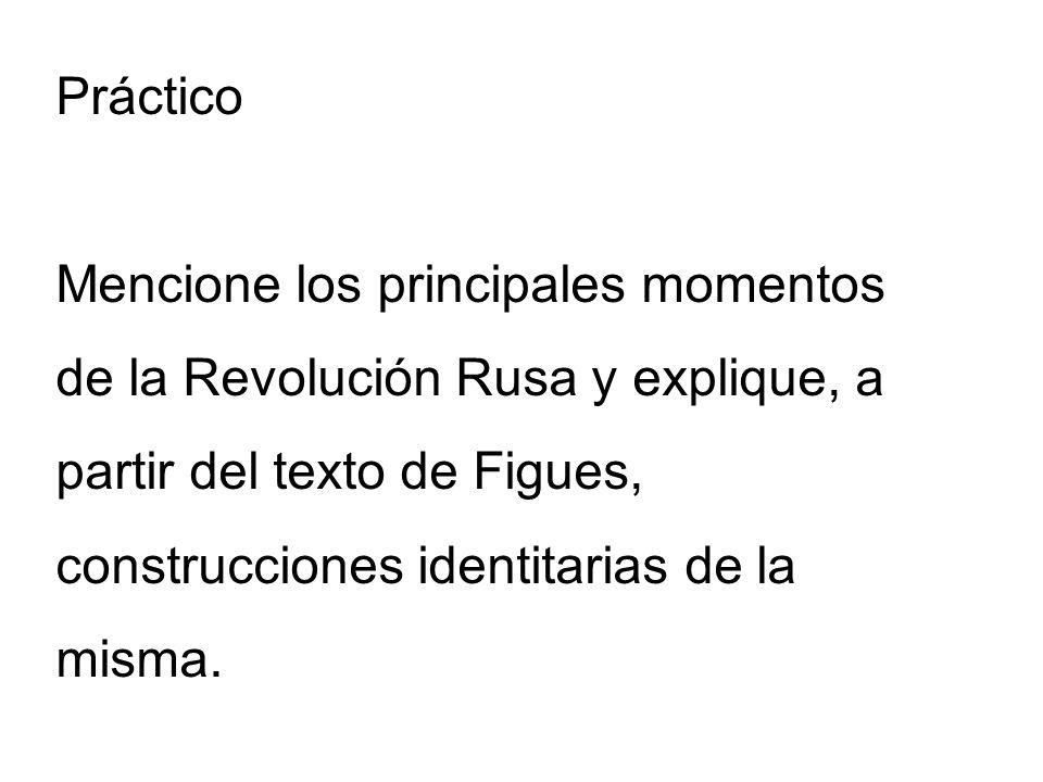 Práctico Mencione los principales momentos de la Revolución Rusa y explique, a partir del texto de Figues, construcciones identitarias de la misma.