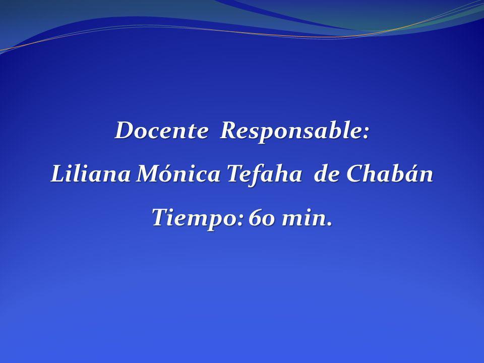 Docente Responsable: Liliana Mónica Tefaha de Chabán Tiempo: 60 min.