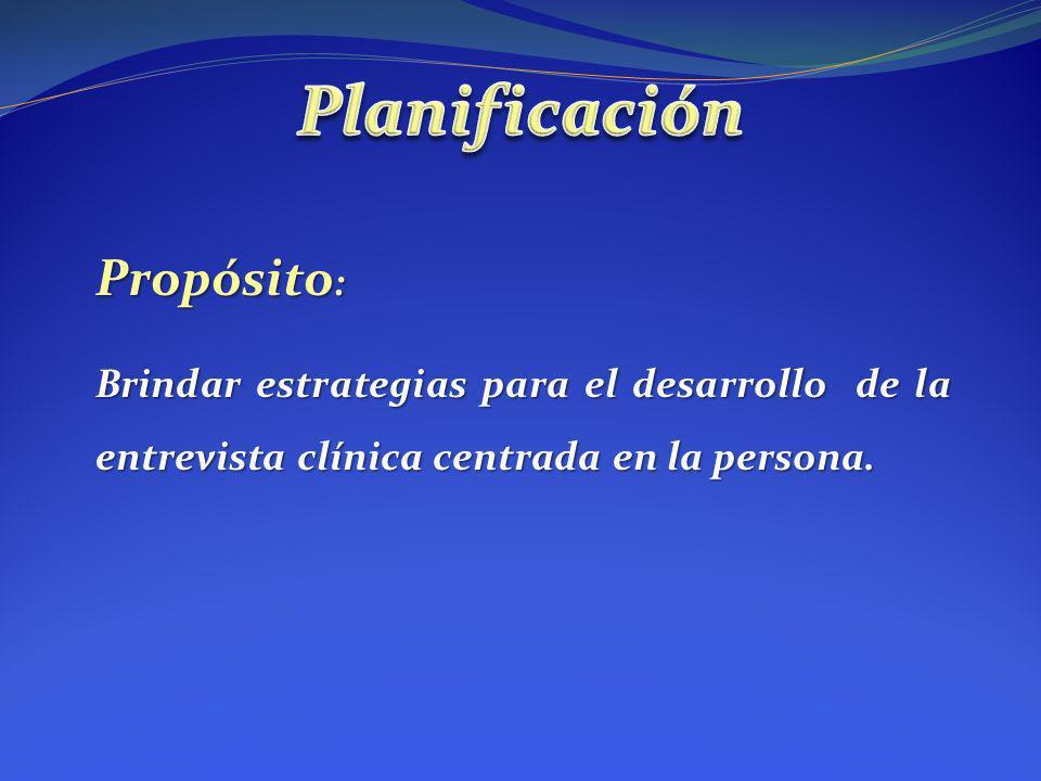 Propósito : Brindar estrategias para el desarrollo de la entrevista clínica centrada en la persona.