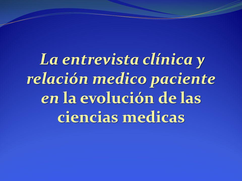 La entrevista clínica y relación medico paciente en la evolución de las ciencias medicas La entrevista clínica y relación medico paciente en la evoluc