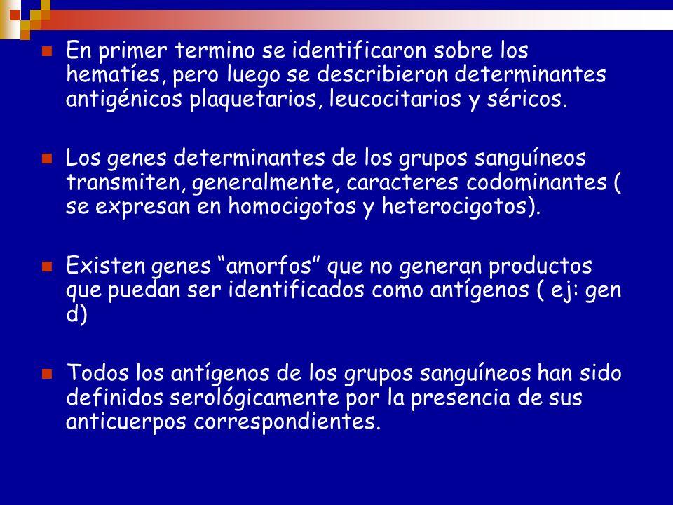 En primer termino se identificaron sobre los hematíes, pero luego se describieron determinantes antigénicos plaquetarios, leucocitarios y séricos.