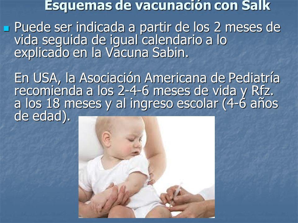 Esquemas de vacunación con Salk Puede ser indicada a partir de los 2 meses de vida seguida de igual calendario a lo explicado en la Vacuna Sabin. En U