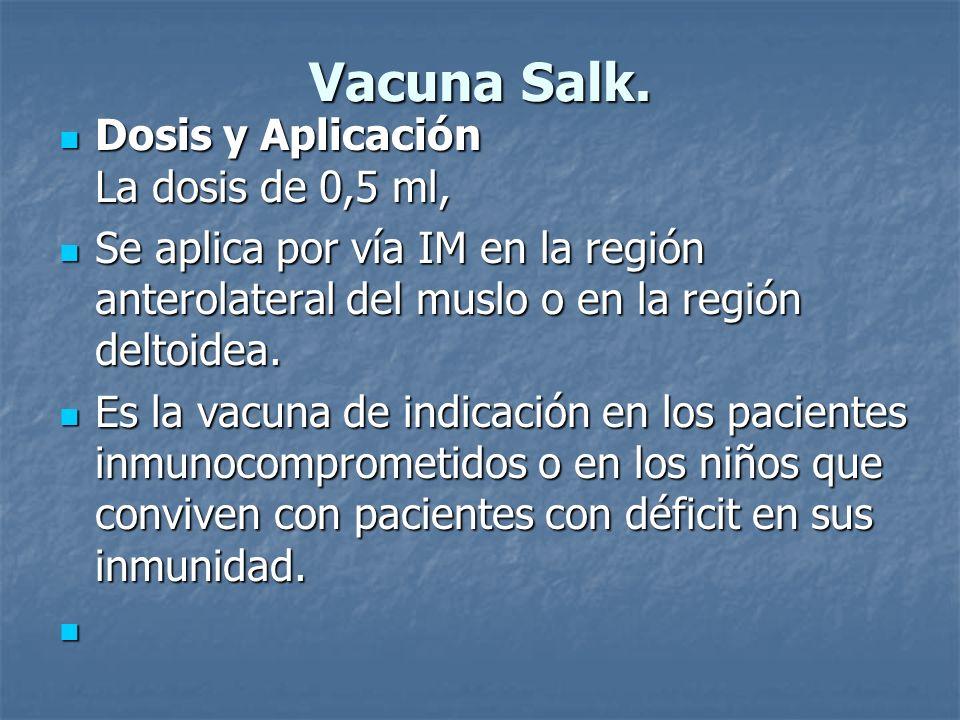 Vacuna Salk. Dosis y Aplicación La dosis de 0,5 ml, Dosis y Aplicación La dosis de 0,5 ml, Se aplica por vía IM en la región anterolateral del muslo o