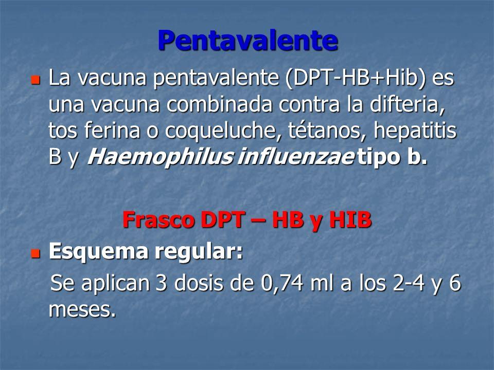 Pentavalente La vacuna pentavalente (DPT-HB+Hib) es una vacuna combinada contra la difteria, tos ferina o coqueluche, tétanos, hepatitis B y Haemophil