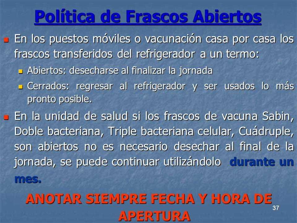 37 Política de Frascos Abiertos En los puestos móviles o vacunación casa por casa los frascos transferidos del refrigerador a un termo: En los puestos