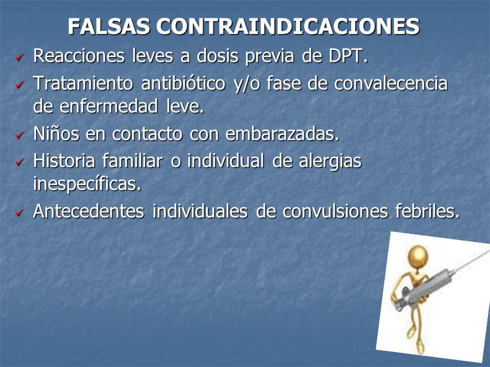 39 FALSAS CONTRAINDICACIONES Reacciones leves a dosis previa de DPT. Reacciones leves a dosis previa de DPT. Tratamiento antibiótico y/o fase de conva