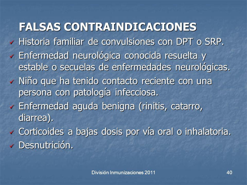 División Inmunizaciones 201140 FALSAS CONTRAINDICACIONES FALSAS CONTRAINDICACIONES Historia familiar de convulsiones con DPT o SRP. Historia familiar