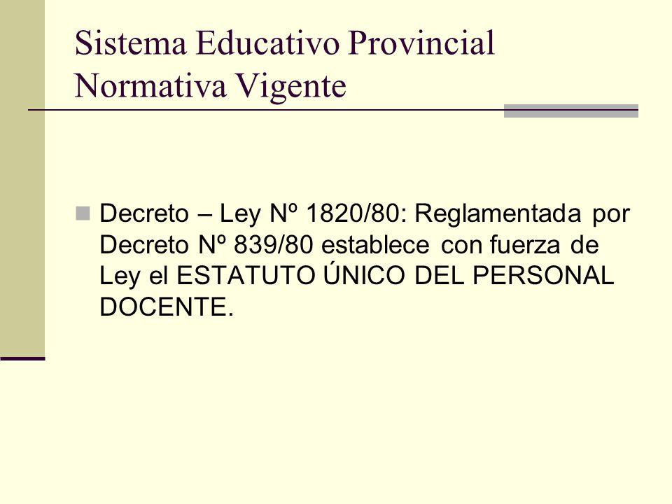 Sistema Educativo Provincial Normativa Vigente Decreto – Ley Nº 1820/80: Reglamentada por Decreto Nº 839/80 establece con fuerza de Ley el ESTATUTO ÚN