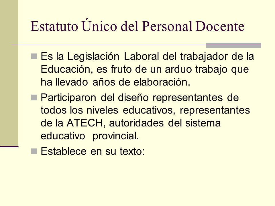 Estatuto Único del Personal Docente Es la Legislación Laboral del trabajador de la Educación, es fruto de un arduo trabajo que ha llevado años de elab