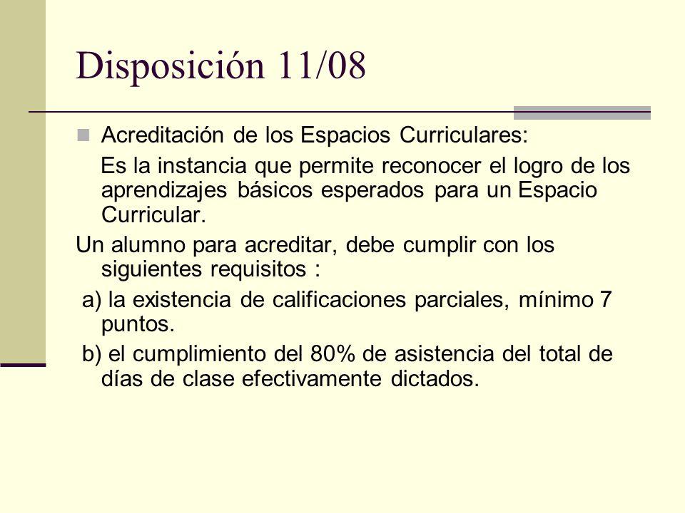 Disposición 11/08 Acreditación de los Espacios Curriculares: Es la instancia que permite reconocer el logro de los aprendizajes básicos esperados para