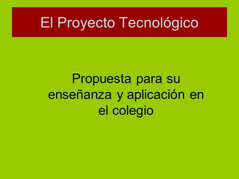 El Proyecto Tecnológico Propuesta para su enseñanza y aplicación en el colegio