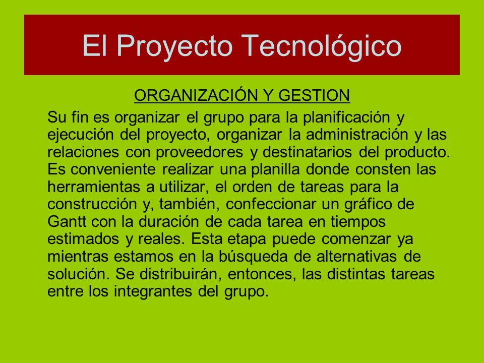 ORGANIZACIÓN Y GESTION Su fin es organizar el grupo para la planificación y ejecución del proyecto, organizar la administración y las relaciones con p