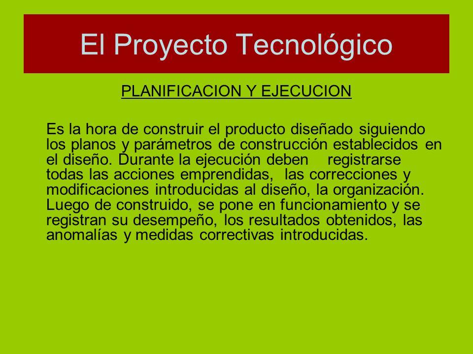 PLANIFICACION Y EJECUCION Es la hora de construir el producto diseñado siguiendo los planos y parámetros de construcción establecidos en el diseño. Du
