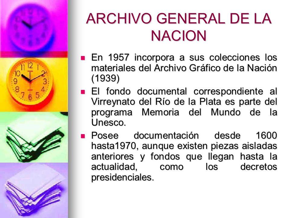 ARCHIVO GENERAL DE LA NACION En 1957 incorpora a sus colecciones los materiales del Archivo Gráfico de la Nación (1939) En 1957 incorpora a sus colecciones los materiales del Archivo Gráfico de la Nación (1939) El fondo documental correspondiente al Virreynato del Río de la Plata es parte del programa Memoria del Mundo de la Unesco.