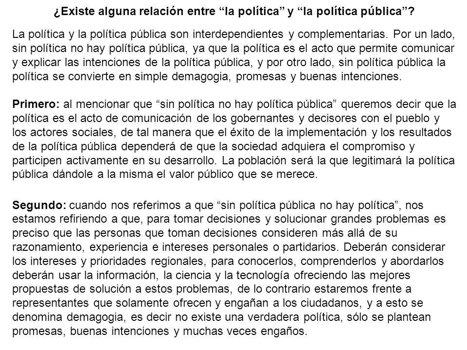 ¿Existe alguna relación entre la política y la política pública? La política y la política pública son interdependientes y complementarias. Por un lad