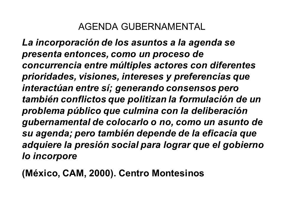 AGENDA GUBERNAMENTAL La incorporación de los asuntos a la agenda se presenta entonces, como un proceso de concurrencia entre múltiples actores con dif